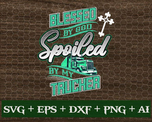 Blessed by God spoiled by my trucker svg, png Digital Download - EaseDesignStudio