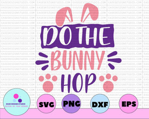 Do The Bunny Hop Easter Svg Design Spring Svg Easter Bunny Svg Bunny Ears Svg Easter Shirt Svg Cricut Svg Easter Cut File Easter dxf - EaseDesignStudio