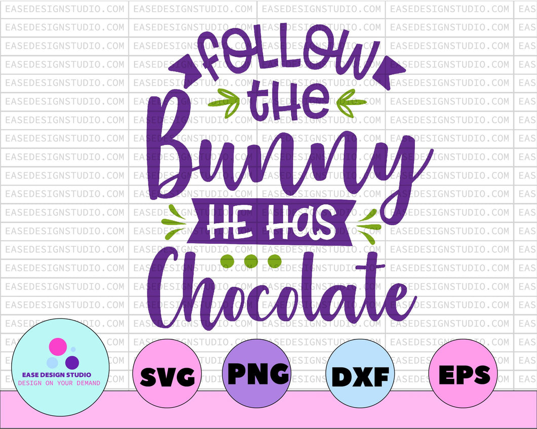 Follow the Bunny He Has Chocolate SVG, Easter SVG, Easter Basket svg, svg cut file, Easter shirt, cameo files, cricut files - EaseDesignStudio