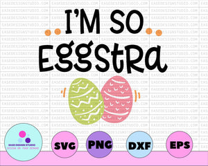 Easter SVG | I'm So Eggstra SVG Cutting File, Ai, Dxf and Printable PNG Files | Cricut and Silhouette | Easter Eggs | Spring - EaseDesignStudio