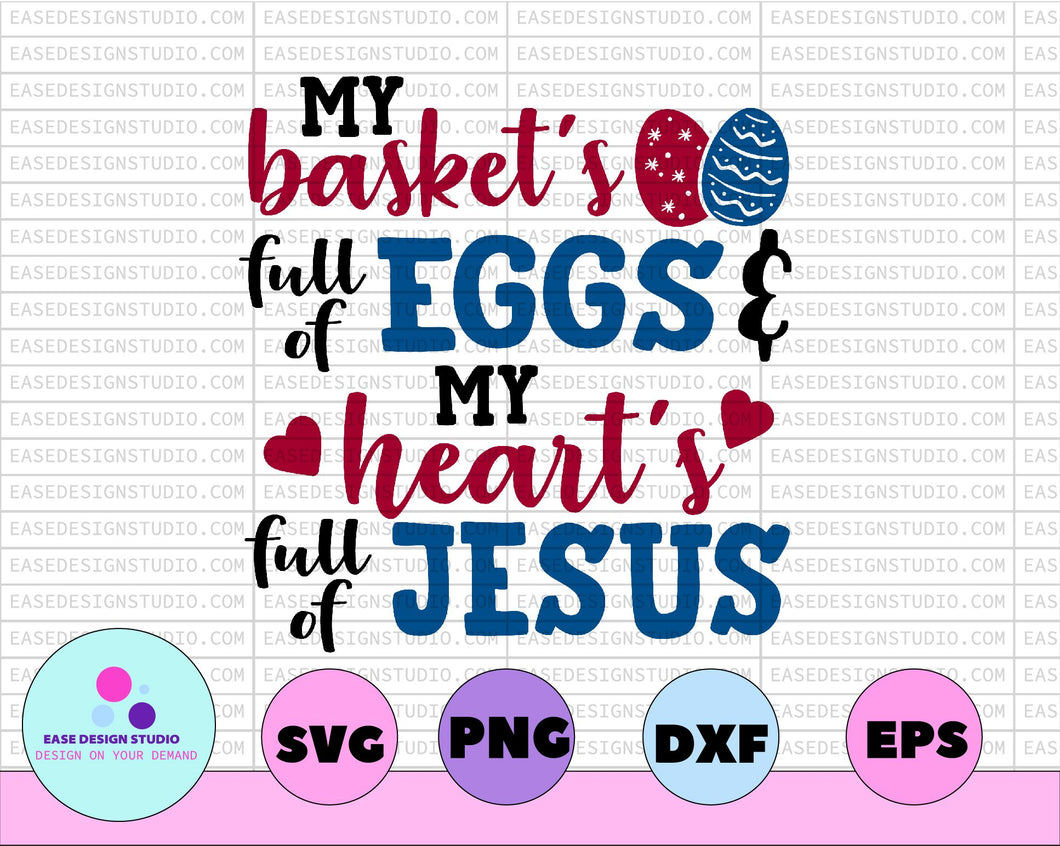 My Basket's Full of Eggs And My Heart's Full of Jesus Svg Happy Easter Svg Spring Svg Christian Svg Religious Svg Bible Svg Easter Sign Svg - EaseDesignStudio