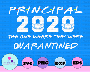 Principal 2020 The One Where They Were Quarantined Funny Graduation Day Class of 2020 Silhouette SVG PNG Cutting File Cricut Digital Design - EaseDesignStudio