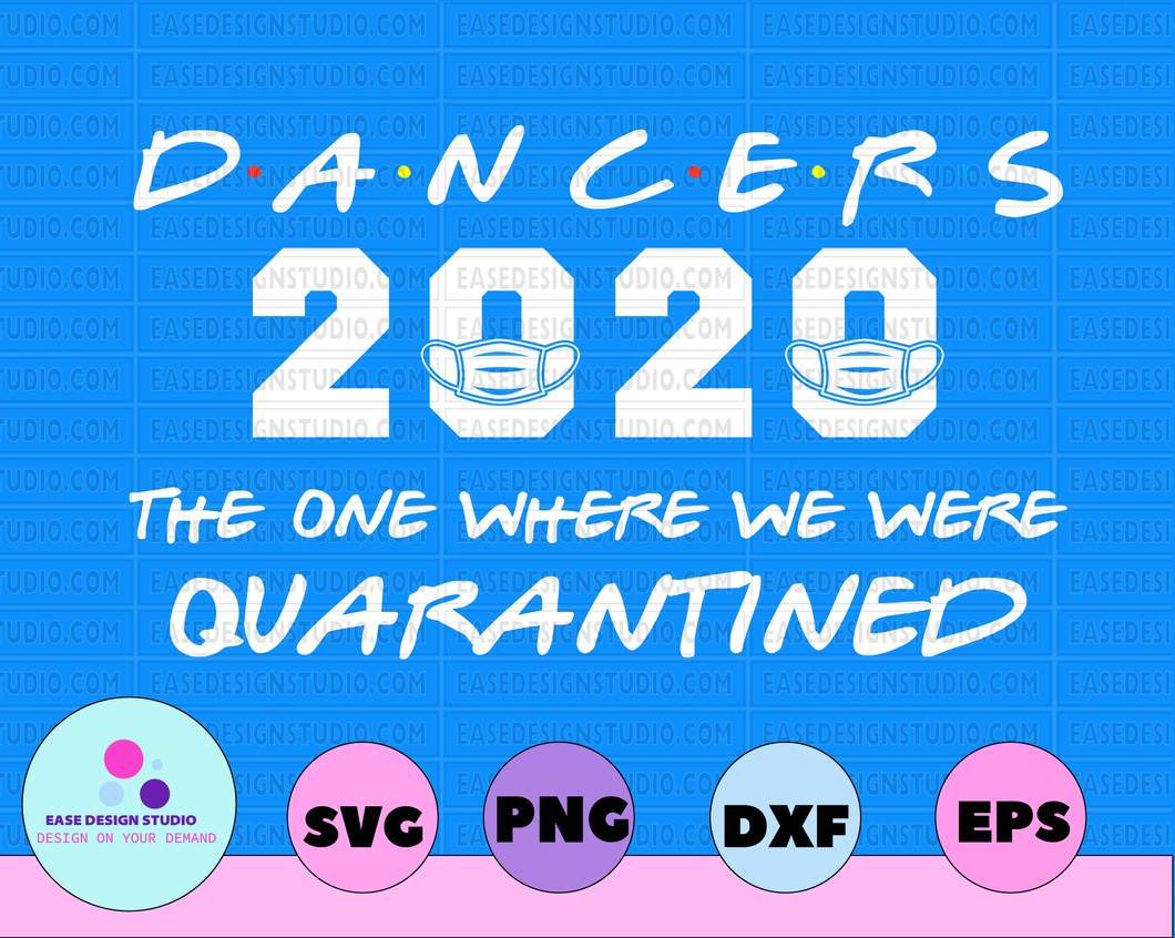 Dancers 2020 The One Where we Were Quarantined Funny Class of 2020 Design Silhouette SVG PNG Cutting File Cricut Digital Download - EaseDesignStudio