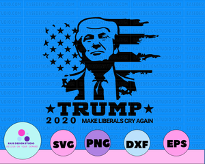 Trump 2020 Make Liberals Cry Again American Flag Design Election 2020 Distressed Vintage Silhouette Cameo SVG Cutting File Cricut Download - EaseDesignStudio