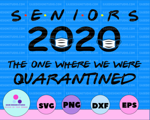 Seniors 2020 The One Where We Were Quarantined Graduation Day Class of 2020 Design Silhouette SVG PNG Cutting File Cricut Digital Download - EaseDesignStudio