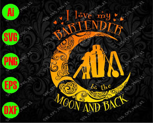 I love my bartender to the moon and back svg, dxf,eps,png, Digital Download