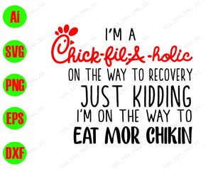 I'm a chick fila holic on the way to recovery just kidding I'm on the way to fat mor chikin svg, dxf,eps,png, Digital Download