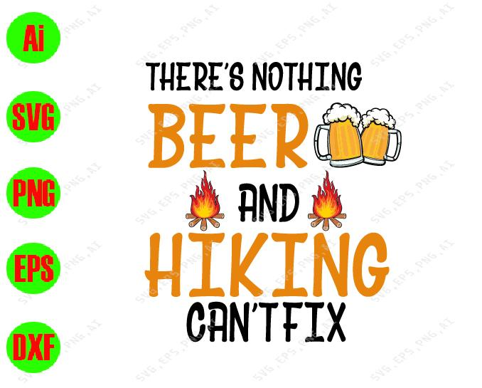 There's nothing beer and hiking can't fix svg, dxf,eps,png, Digital Download