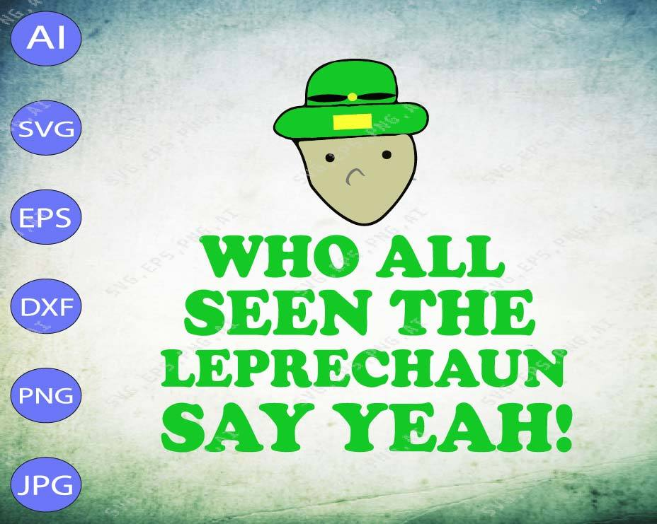St Patrick's Day svg - Who all seen the leprechaun say yeah!! - EaseDesignStudio