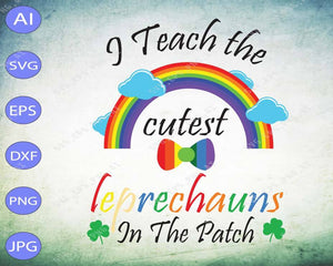 St Patrick's Day svg - I teach the cutest leprechauns in the Patch - EaseDesignStudio