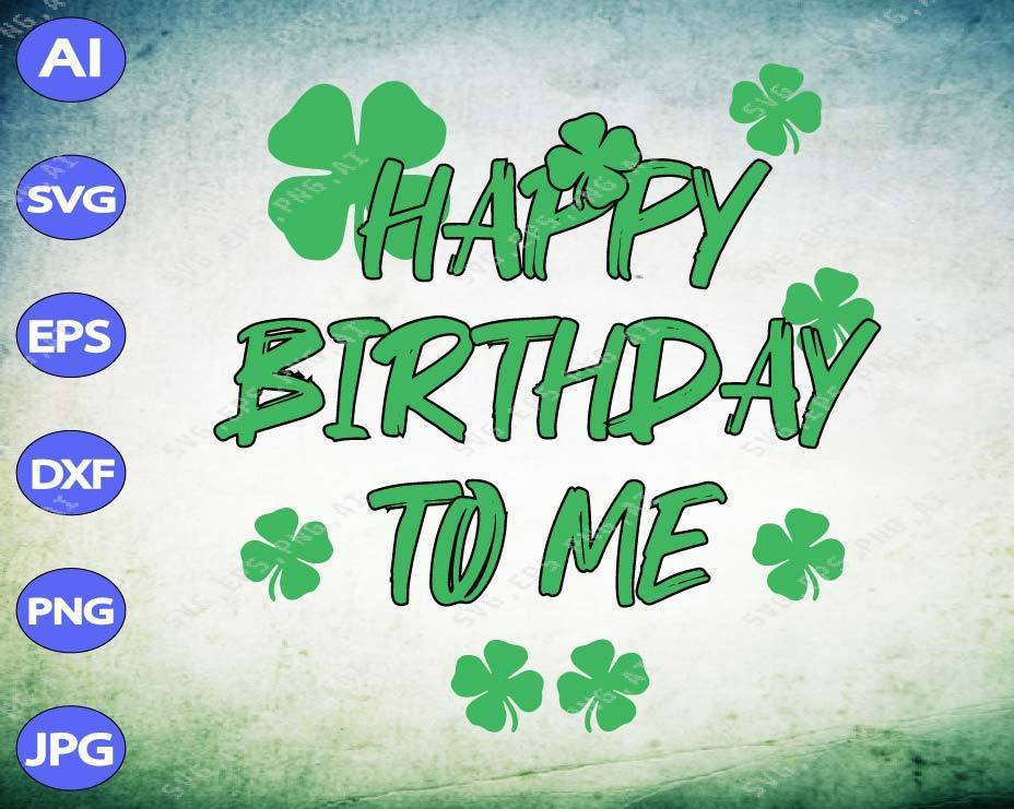 St Patrick's Day svg - Happy Birthday to me, shamrock patrick svg - EaseDesignStudio