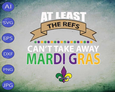 Mardi Gras SVG - At least the refs can't take away mardi Gras svg, png, dxf, eps digital download - EaseDesignStudio