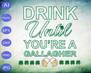 St Patrick's Day svg - Drink until you're a gallagher - EaseDesignStudio