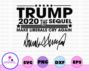 Trump 2020 the sequel make liberals cry again svg, dxf,eps,png, Digital Download