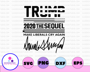 Trump 2020 the sequel make biberals cry again svg, dxf,eps,png, Digital Download