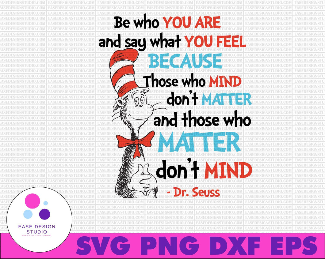 Be who you are and say what you feel because those who mind don't matter and  Dr. Seuss svg Cat in hat svg Dr Seuss svg Sayings Quotes Read across America svg, dxf, clipart, vector, sublimation, iron on print - EaseDesignStudio