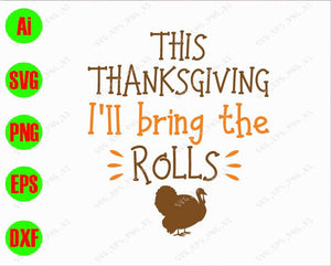 This thanksgiving I'll bring the rolls svg, dxf,eps,png, Digital Download