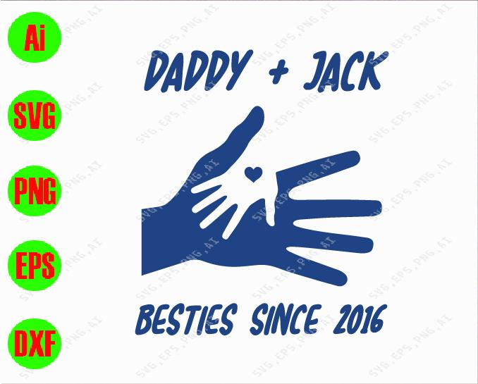 Daddy jack besties since 2016 svg, dxf,eps,png, Digital Download