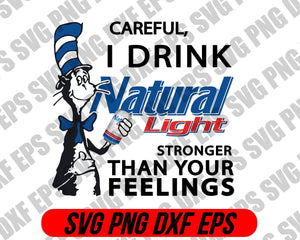 Careful I drink Natural light stronger than your feelings svg dr.seus svg,png dxf eps - EaseDesignStudio