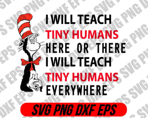 I will teach tiny humans here or there I will teach tiny humans everywhere svg dr.seus svg,png dxf eps - EaseDesignStudio