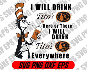 I will drink Tito's here or there I will drink Tito's everywhere svg dr.seus svg,png dxf eps - EaseDesignStudio
