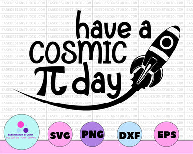 Have A Cosmic Pi Day Svg, Pi Day Shirt, Space Svg, School Svg, Math Svg, Boy Design, Cute, Teacher, Cut Files, Svg Files, Cricut, Silhouette - EaseDesignStudio