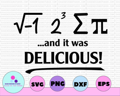 Pi SVG, Pi Day SVG,  ....it was delicious  png - dxf - ai - eps - fcm - Silhouette - EaseDesignStudio