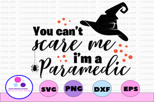 You can't scare me I'm a Paramedic svg, dxf,eps,png, Digital Download