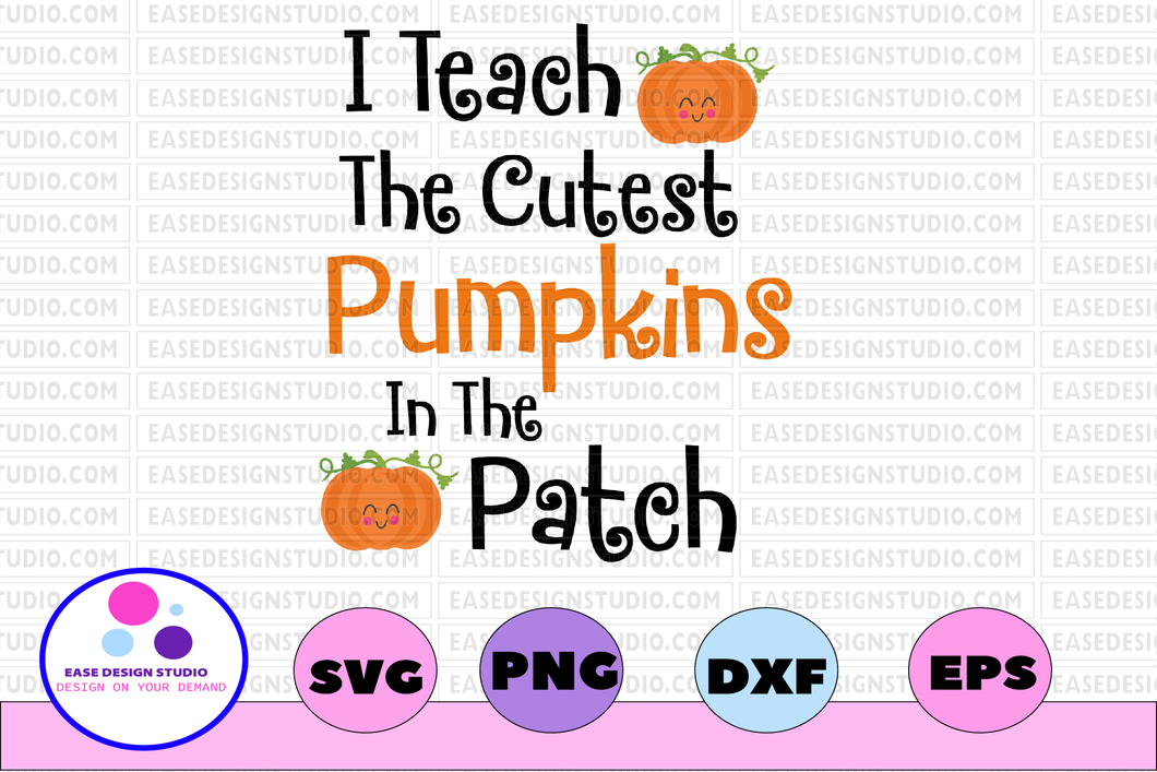 I teach the cutest pumpkins in the patch svg, dxf,eps,png, Digital Download