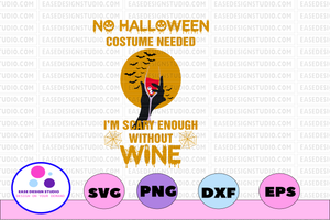 Halloween Costume Needed - Scary Enough without wine, Funny Halloween Costumes for Mom Scary Halloween svg
