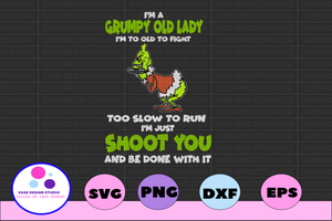 I'm a grumy old lady I'm too old to fight too slow to run I'm just shoot you shoot you and be done svg, dxf,eps,png, Digital Download