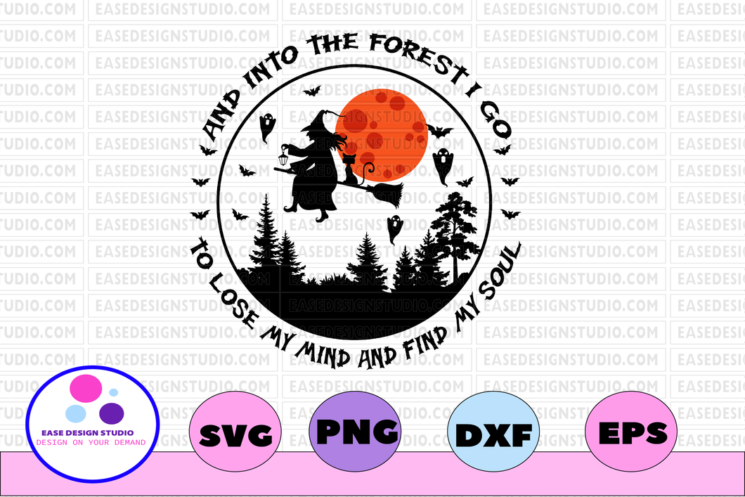 And into the forest I go to lose my mind and find my soul svg, dxf,eps,png, Digital Download