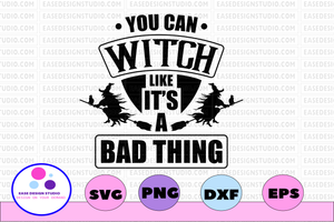 You can witch like it's a bad thing svg, dxf,eps,png, Digital Download