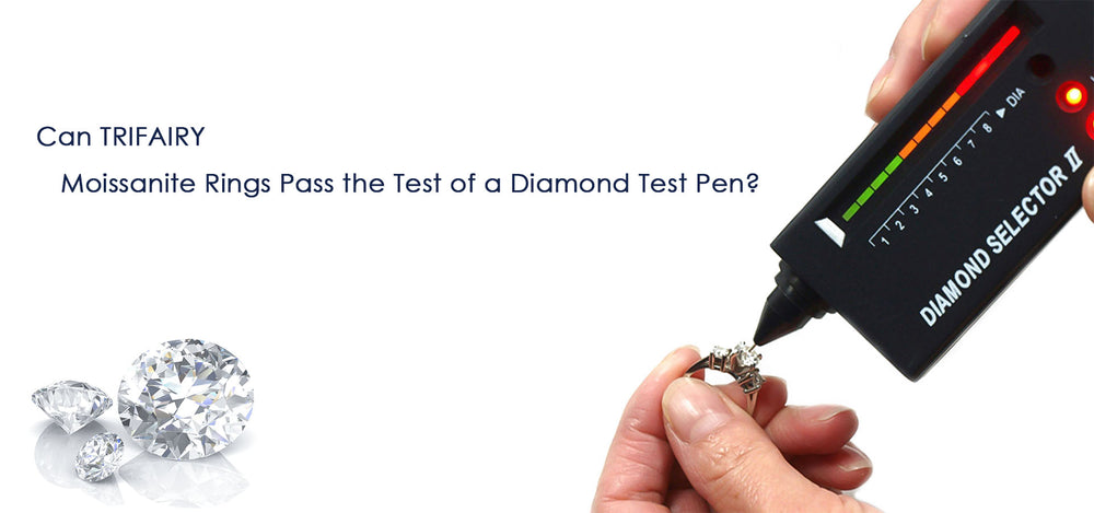 Can TRIFAIRY Moissanite Rings Pass the Test of a Diamond Test Pen?