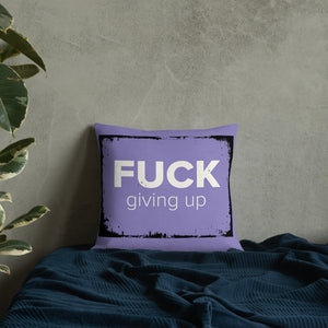 Fuck Giving Up Pillow