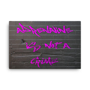 Adrenaline is Not a Crime Canvas
