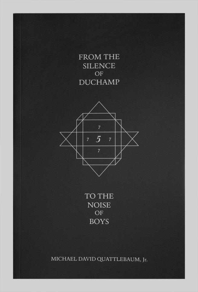 From the Silence of Duchamp to the Noise of Boys by Michael David Quattlebaum Jr.