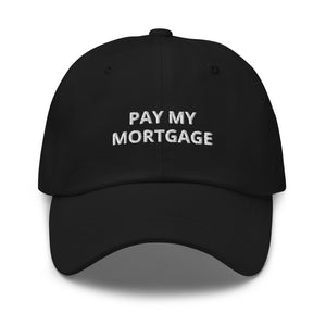 """ PAY MY MORTGAGE"" Dad hat"