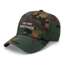 "Load image into Gallery viewer, "" PAY MY MORTGAGE"" Dad hat"