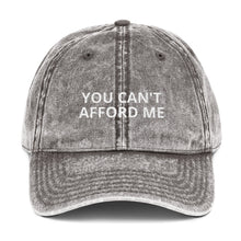 "Load image into Gallery viewer, ""YOU CAN'T AFFORD ME"" Twill Vintage Cotton Cap"