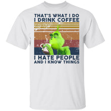 Load image into Gallery viewer, Grinch That's what I do I drink coffee I hate people and I know things shirt - TheTrendyTee