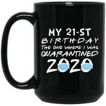 Load image into Gallery viewer, My 21st Birthday The One Where I Was Quarantined 2020 Mug - TheTrendyTee