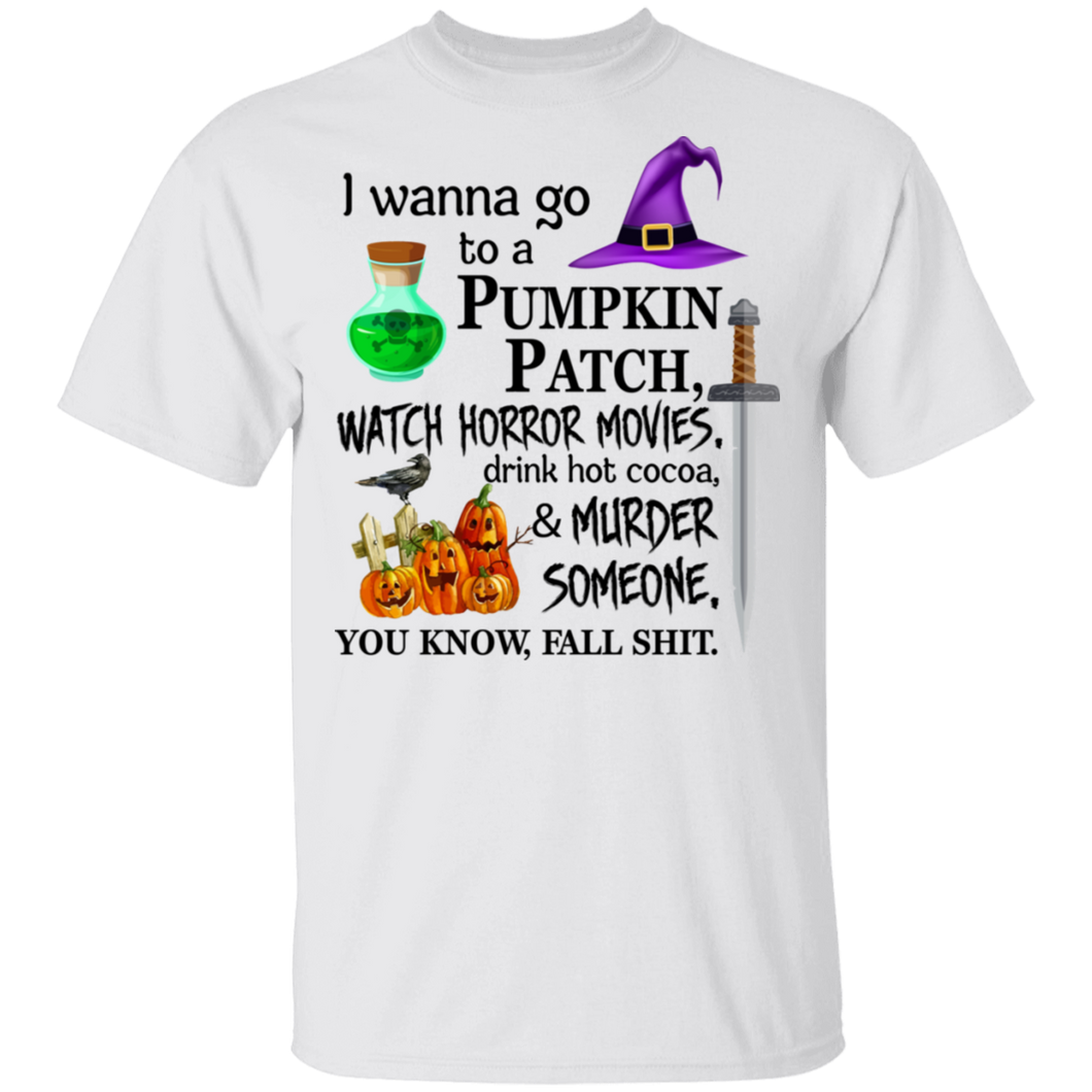 I wanna go to a pumpkin patch, watch horror movies Halloween T-shirt - TheTrendyTee