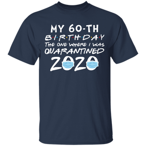 My 60th Birthday The One Where I Was Quarantined 2020 T-Shirt - TheTrendyTee