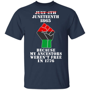July 4th Juneteenth 1865 because my ancestors weren't free in 1776 shirt - TheTrendyTee