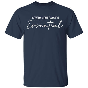 Government Says I'm Essential shirt - TheTrendyTee