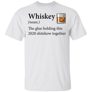 Whiskey Definition The Glue Holding This 2020 Shirt