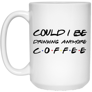 Friends Could I Be Drinking Anymore Coffee Mug - TheTrendyTee