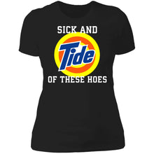 Load image into Gallery viewer, Sick and Tide of these hoes shirt - TheTrendyTee