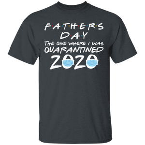 Father's Day 2020 The one where I was quarantined shirt - TheTrendyTee